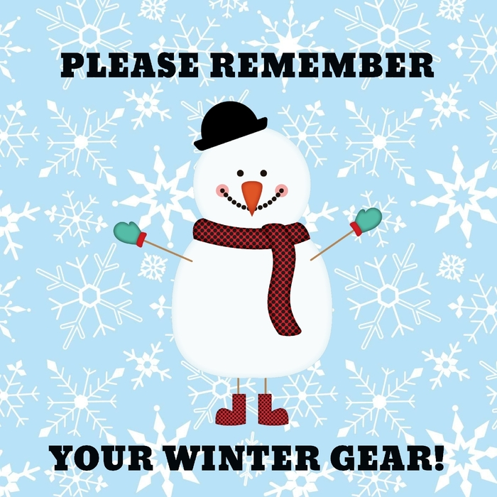 Please remember your winter gear!