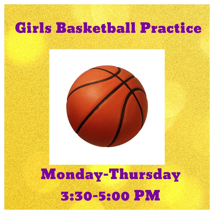 Girls Basketball practice begins TODAY. Practice is Monday-Friday from 3:30-5:00 PM.