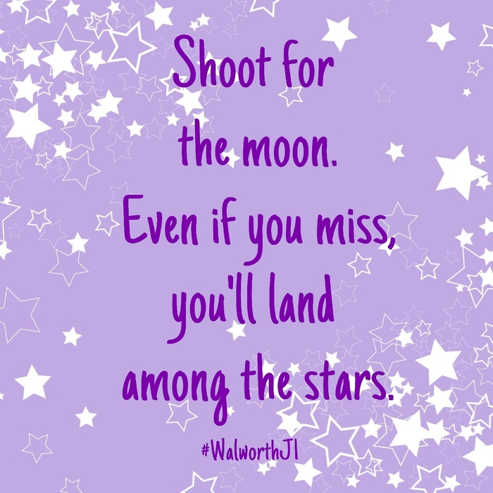 Shoot for the moon.