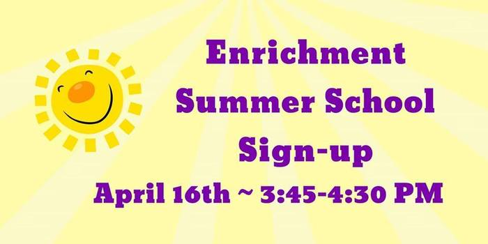 Enrichment Summer School sign-up is today from 3:45-4:30 in the Welcome Center.